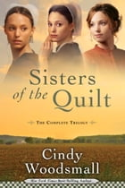 Sisters of the Quilt: The Complete Trilogy by Cindy Woodsmall