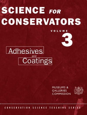 The Science For Conservators Series Volume 3: Adhesives and Coatings