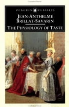 The Physiology Of Taste by Brillat Savarin