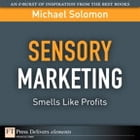 Sensory Marketing--Smells Like Profits by Michael R. Solomon