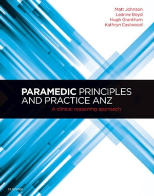 Paramedic Principles and Practice ANZ A Clinical Reasoning Approach