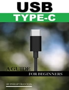 Usb Type C: A Guide for Beginners by Philip Tranton