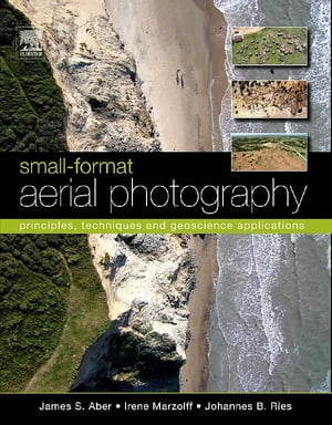 Small-Format Aerial Photography Principles,  Techniques and Geoscience Applications