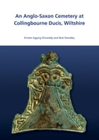 An Anglo-Saxon Cemetry at Collingbourne Ducis, Wiltshire by Kirsten Egging Dinwiddy