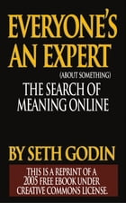 EVERYONE IS AN EXPERT (about something): The Search for Meaning Online by Seth Godin