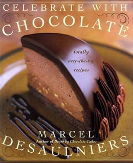 Book Celebrate with Chocolate: Totally Over-the-Top Recipes by Marcel Desaulniers