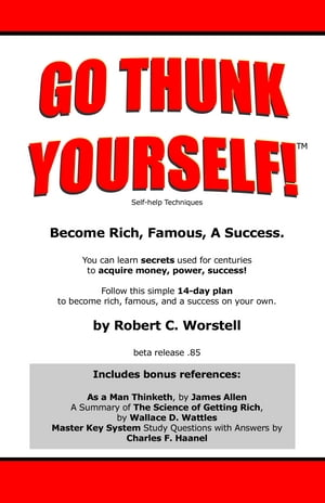 Go Thunk Yourself! Self-Help Techniques Become Rich,  Famous,  A Success.
