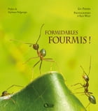 Formidables fourmis ! by Alex Wild