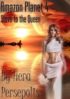 Amazon Planet 4: Slave to the Queen: Amazon Planet by Hera Persepolis
