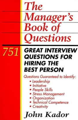 Book The Manager's Book of Questions: 751 Great Interview Questions for Hiring the Best Person by Kador, John