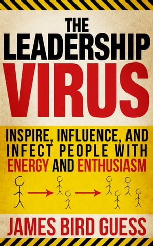 The Leadership Virus: Inspire, Influence, and Infect People with Energy and Enthusiasm