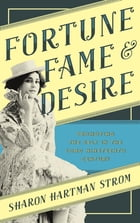 Fortune, Fame, and Desire: Promoting the Self in the Long Nineteenth Century by Sharon Hartman Strom