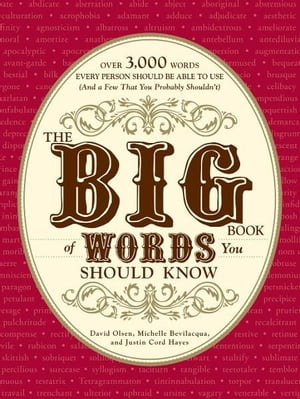 The Big Book of Words You Should Know: Over 3,000 Words Every Person Should be Able to Use (And a few that you probably shouldn't) Over 3,000 Words Ev