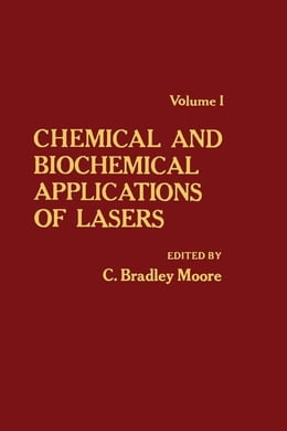 Book Chemical and Biochemical Applications of Lasers V1 by Moore, C. Bradley