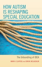 How Autism is Reshaping Special Education: The Unbundling of IDEA by Mark K. Claypool