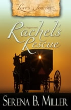 Love's Journey in Sugarcreek: Rachel's Rescue (Book 2) by Serena B. Miller