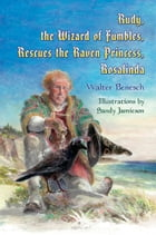 Rudy, the Wizard of Fumbles, Rescues the Raven Princess, Rosalinda by Walter Benesch