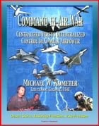 Command in Air War: Centralized versus Decentralized Control of Combat Airpower - Desert Storm, Enduring Freedom, Iraqi Freedom by Progressive Management