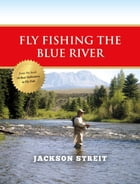 Fly Fishing the Blue River by Jackson Streit