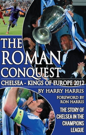 The Roman Conquest: Chelsea - Kings of Europe by Harry Harris