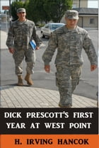 Dick Prescott's First Year at West Point by H. Irving Hancock