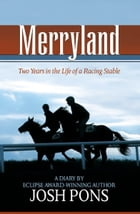 Merryland: Two Years in the Life of a Racing Stable by Josh Pons
