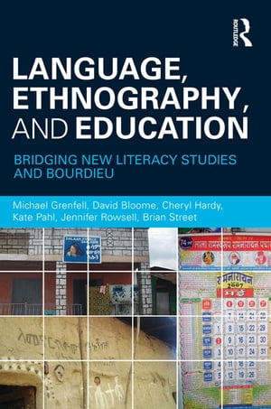 Language,  Ethnography,  and Education Bridging New Literacy Studies and Bourdieu