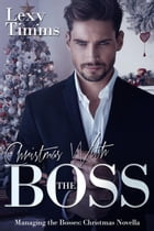 Christmas With the Boss: Managing the Bosses Series, #11 by Lexy Timms