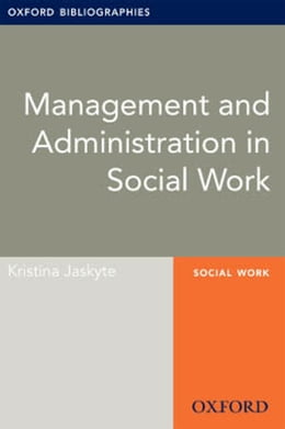 Book Management and Administration in Social Work: Oxford Bibliographies Online Research Guide by Kristina Jaskyte