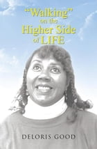 Walking on the Higher Side of Life by Deloris Good