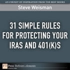 31 Simple Rules for Protecting Your IRAs and 401(k)s by Steve Weisman