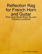 Reflection Rag for French Horn and Guitar - Pure Duet Sheet Music By Lars Christian Lundholm by Lars Christian Lundholm