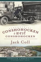 Remembering Conshohocken and West Conshohocken by Jack Coll