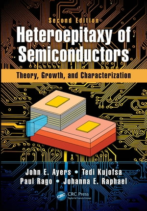Heteroepitaxy of Semiconductors Theory,  Growth,  and Characterization,  Second Edition