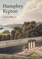 Humphry Repton: The Polite Art of Landscape by Laura Mayer