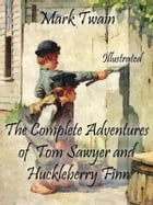 The Complete Adventures of Tom Sawyer and Huckleberry Finn: Illustrated by Mark Twain