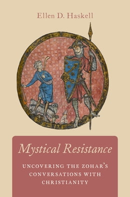 Book Mystical Resistance: Uncovering the Zohar's Conversations with Christianity by Ellen D. Haskell