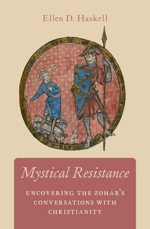 Mystical Resistance Uncovering the Zohar's Conversations with Christianity