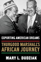 Exporting American Dreams: Thurgood Marshall's African Journey by Mary L. Dudziak