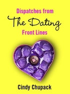 Dispatches from the Dating Front Lines by Cindy Chupack