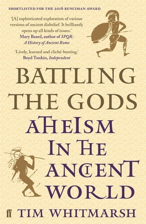 Battling the Gods Atheism in the Ancient World
