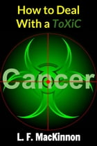 How To Deal With A Toxic Cancer by Lorna MacKinnon