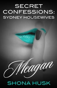 Secret Confessions: Sydney Housewives - Meagan