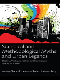 Statistical and Methodological Myths and Urban Legends: Doctrine, Verity and Fable in…