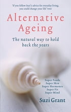 Alternative Ageing: The Natural Way to Hold Back the Years by Suzi Grant