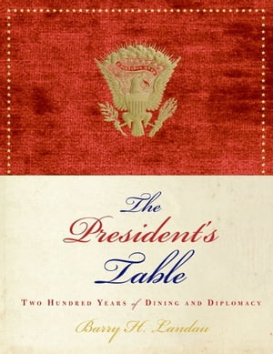 The President's Table Two Hundred Years of Dining and Diplomacy