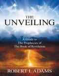 The Unveiling - A Guide to the Prophecies of the Book of Revelation 72d6425a-4abb-4a80-9a0c-1df1307e4194