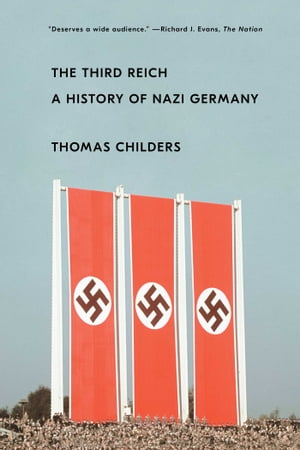 The Third Reich: A History of Nazi Germany by Thomas Childers