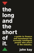 The Long and the Short of It (International edition): A global guide to finance and investment for…