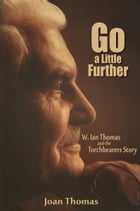 Go a Little Further: W. Ian Thomas and the Torchbearers Story